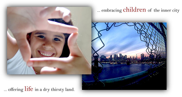 ... embracing children of the inner city ... offering life in a dry thirsty land.